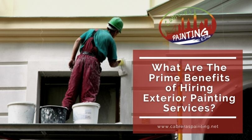 What Are The Prime Benefits of Hiring Exterior Painting Services?