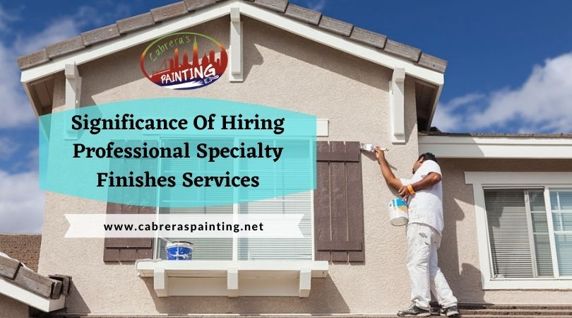 Significance Of Hiring Professional Specialty Finishes Services