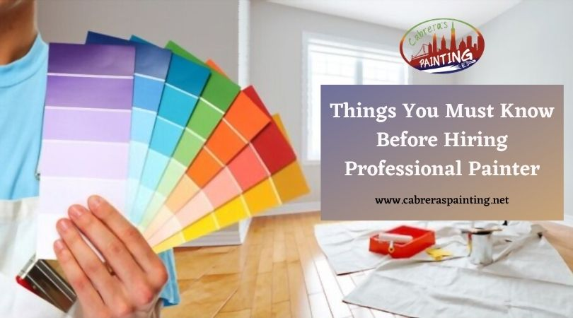 Things You Must Know Before Hiring Professional Painter